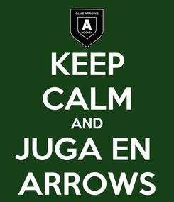 Poster: KEEP CALM AND JUGA EN  ARROWS