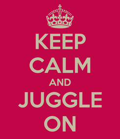Poster: KEEP CALM AND JUGGLE ON