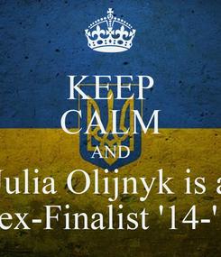 Poster: KEEP CALM AND Julia Olijnyk is a Flex-Finalist '14-'15