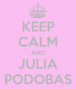 Poster: KEEP CALM AND JULIA PODOBAS