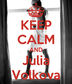 Poster: KEEP CALM AND Julia Volkova