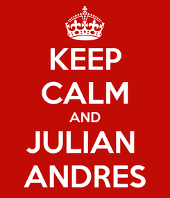 Poster: KEEP CALM AND JULIAN  ANDRES