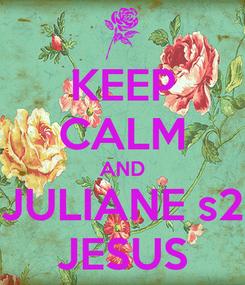 Poster: KEEP CALM AND JULIANE s2 JESUS