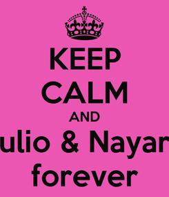 Poster: KEEP CALM AND Julio & Nayara forever