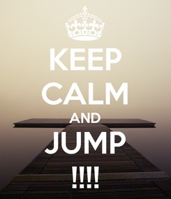 Poster: KEEP CALM AND JUMP !!!!