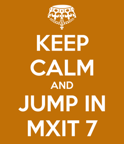 Poster: KEEP CALM AND JUMP IN MXIT 7