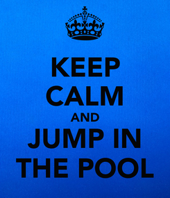 Poster: KEEP CALM AND JUMP IN THE POOL