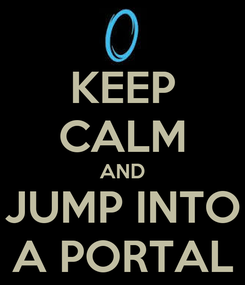 Poster: KEEP CALM AND JUMP INTO A PORTAL