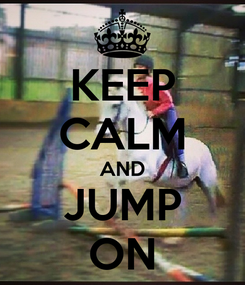 Poster: KEEP CALM AND JUMP ON