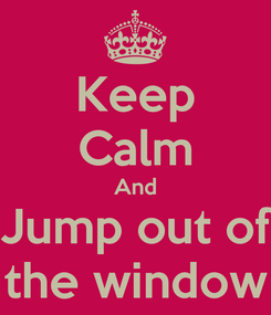 Poster: Keep Calm And Jump out of the window