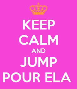 Poster: KEEP CALM AND JUMP POUR ELA