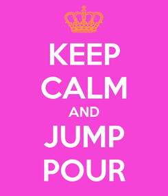Poster: KEEP CALM AND JUMP POUR