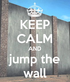 Poster: KEEP CALM AND jump the wall