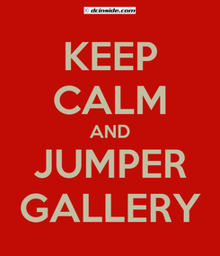 Poster: KEEP CALM AND JUMPER GALLERY