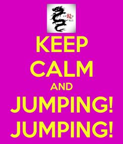 Poster: KEEP CALM AND JUMPING! JUMPING!