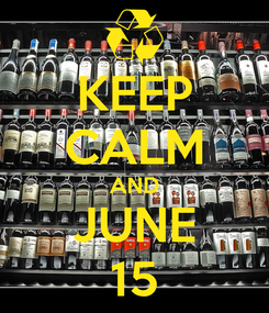 Poster: KEEP CALM AND JUNE 15