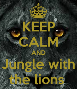 Poster: KEEP CALM AND Jungle with the lions