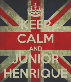 Poster: KEEP CALM AND JUNIOR HENRIQUE