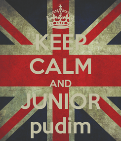 Poster: KEEP CALM AND JUNIOR pudim