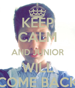 Poster: KEEP CALM AND JUNIOR WILL COME BACK