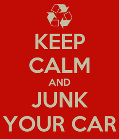 Poster: KEEP CALM AND JUNK YOUR CAR