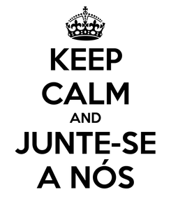 Poster: KEEP CALM AND JUNTE-SE A NÓS
