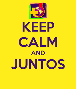 Poster: KEEP CALM AND JUNTOS
