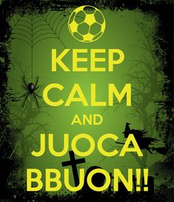 Poster: KEEP CALM AND JUOCA BBUON!!