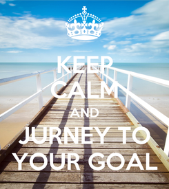 Poster: KEEP CALM AND JURNEY TO YOUR GOAL