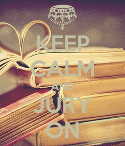 Poster: KEEP CALM AND JURY ON
