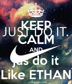 Poster: KEEP CALM AND jus do it Like ETHAN