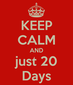 Poster: KEEP CALM AND just 20 Days