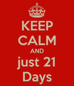 Poster: KEEP CALM AND just 21 Days