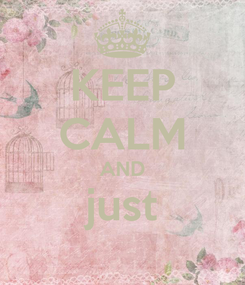 Poster: KEEP CALM AND just