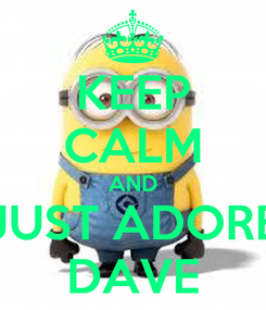 Poster: KEEP CALM AND JUST ADORE DAVE