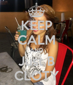 Poster: KEEP CALM AND Just B CLOTY