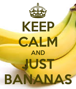 Poster: KEEP CALM AND JUST BANANAS