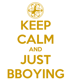 Poster: KEEP CALM AND JUST BBOYING