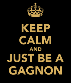 Poster: KEEP CALM AND JUST BE A GAGNON