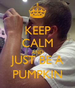 Poster: KEEP CALM AND JUST BE A PUMPKIN