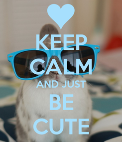 Poster: KEEP CALM AND JUST BE CUTE