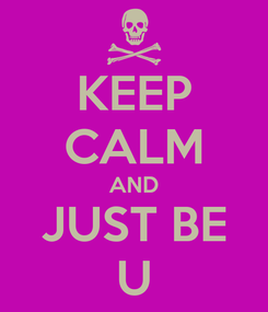 Poster: KEEP CALM AND JUST BE U