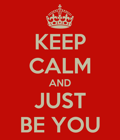 Poster: KEEP CALM AND JUST BE YOU