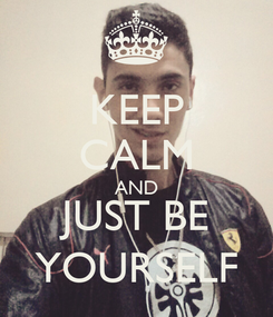 Poster: KEEP CALM AND JUST BE YOURSELF