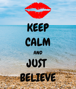 Poster: KEEP CALM AND JUST  BELIEVE