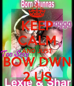 Poster: KEEP CALM AND JUST BOW DWN 2 US