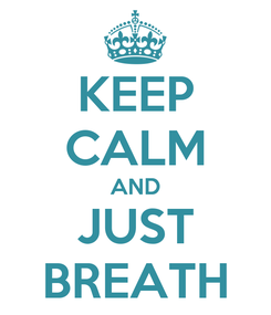 Poster: KEEP CALM AND JUST BREATH