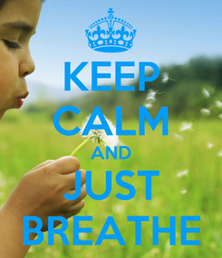 Poster: KEEP CALM AND JUST BREATHE