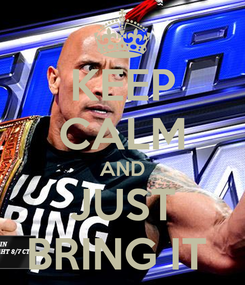Poster: KEEP CALM AND JUST BRING IT