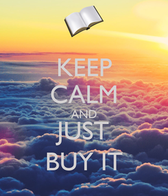 Poster: KEEP CALM AND JUST BUY IT